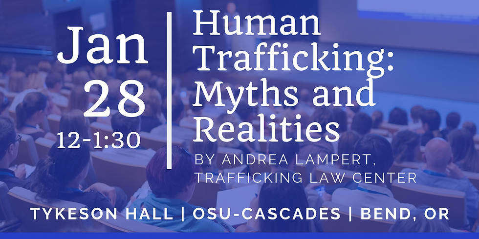 General Community Presentation   Human Trafficking: Myths and Realities (Bend)