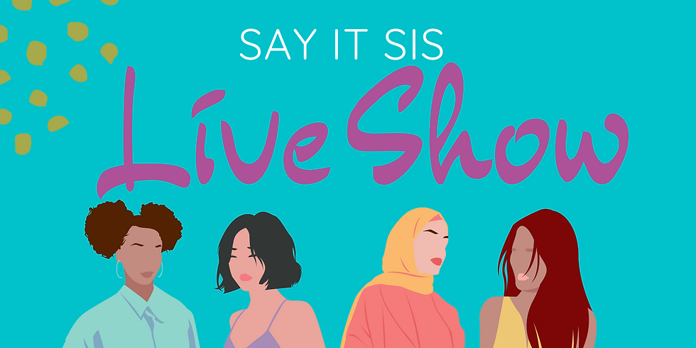 Say It Sis Live Show ~ Cervical Health Awareness Month