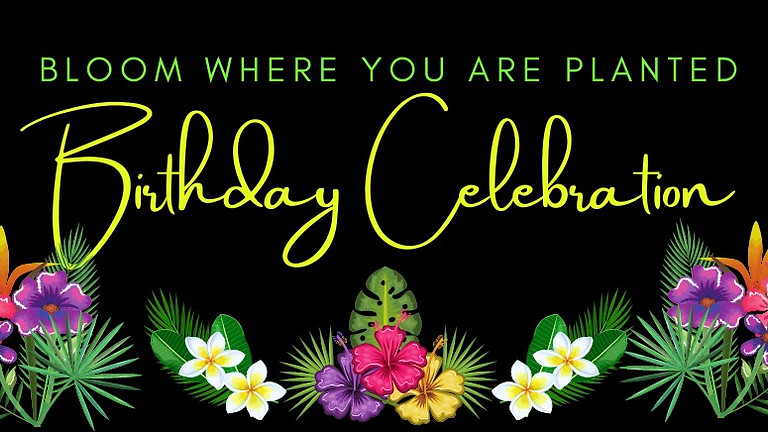 Bloom Where you are Planted Birthday Celebration