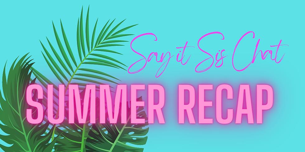 Say It Sis Group Chat ~ Summer Recap