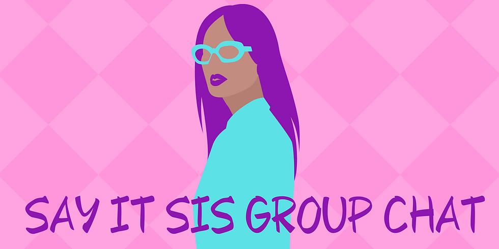 Say It Sis Group Chat Week 10