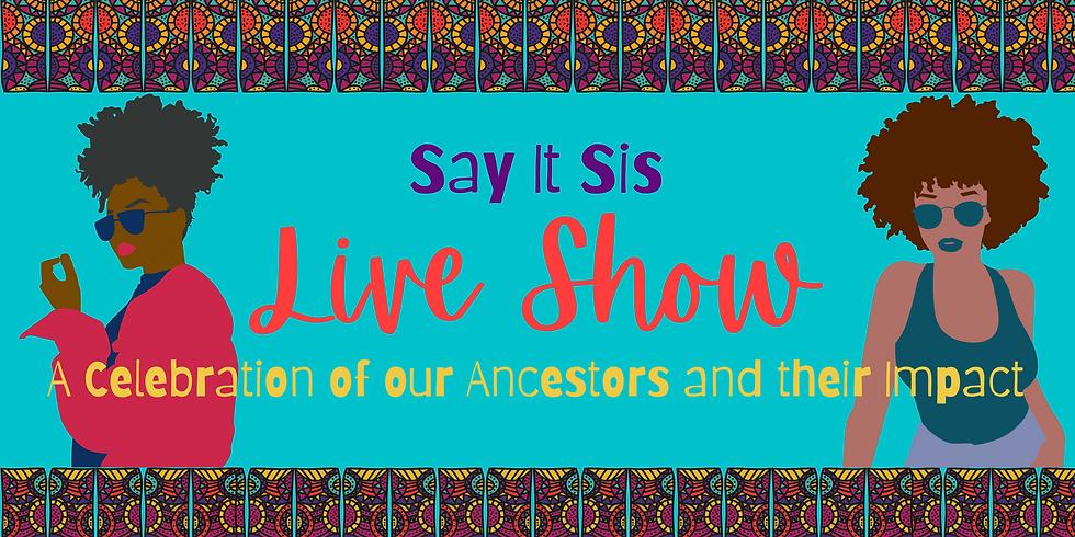 Say It Sis Live Show ~ Black History Month Celebration/Ancestors Impact