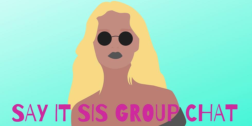 Say It Sis Group Chat Week 15