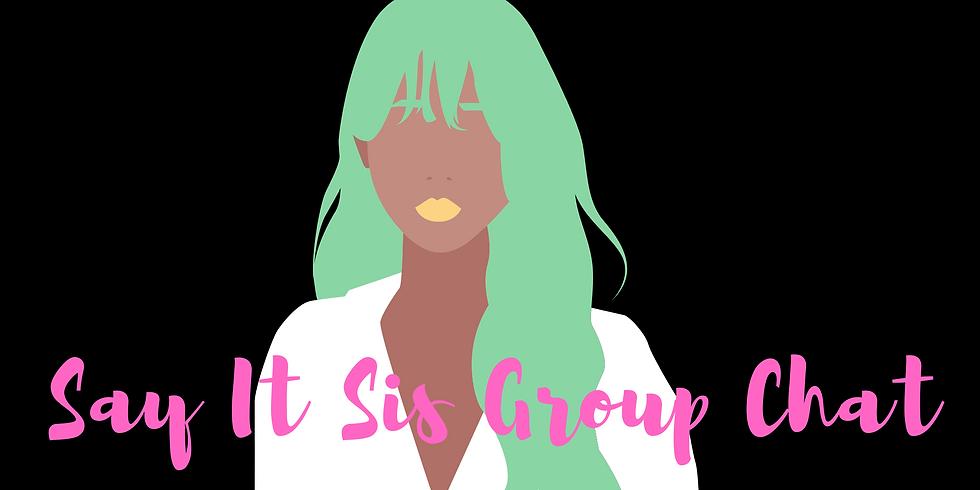 Say It Sis Group Chat Week 25