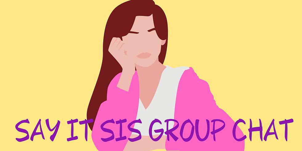 Say It Sis Group Chat Week 24