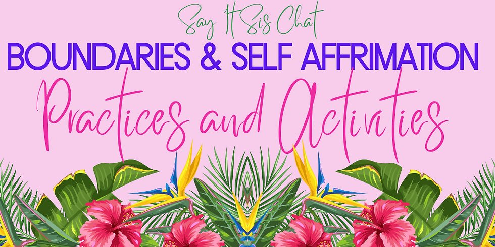 Say It Sis Group Chat ~ Boundaries and Self Affirmation