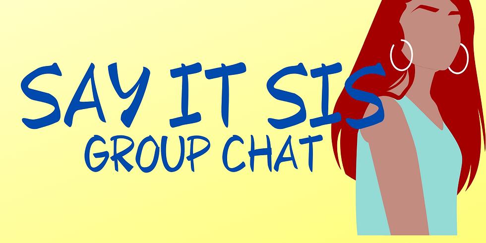 Say It Sis Group Chat Week 4