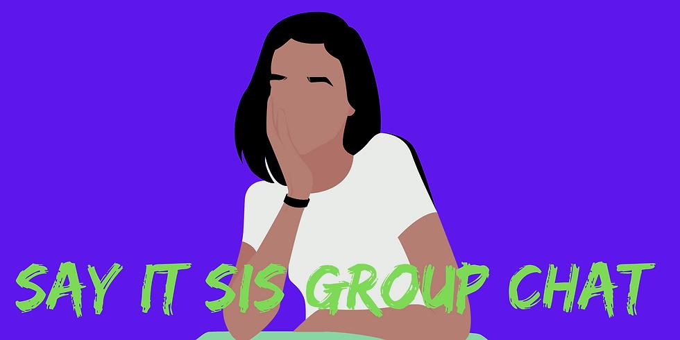 Say It Sis Group Chat Week 23