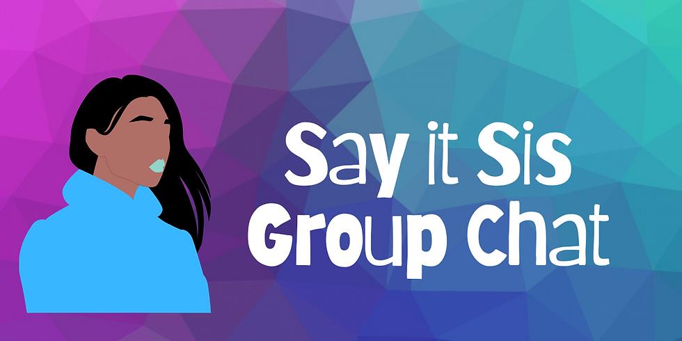 Say It Sis Group Chat Week 2
