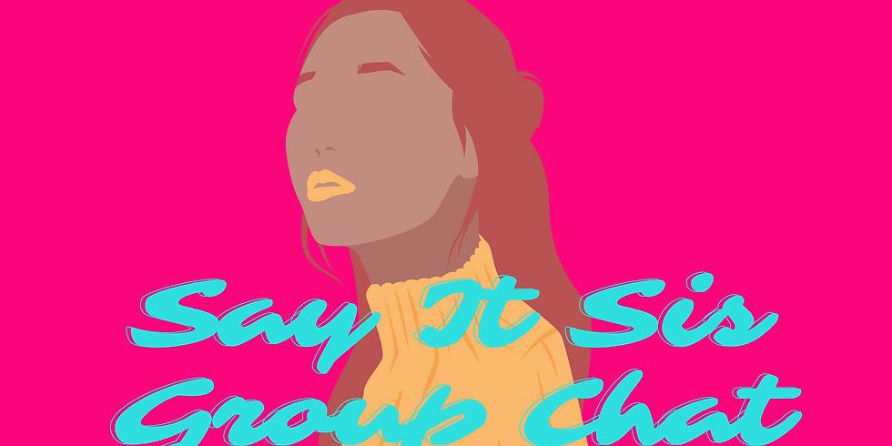 Say It Sis Group Chat Week 18