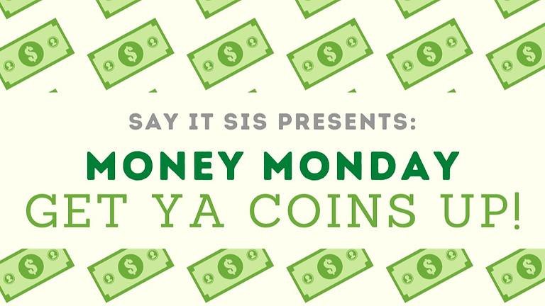 Money Monday: Get Ya Coins Up!