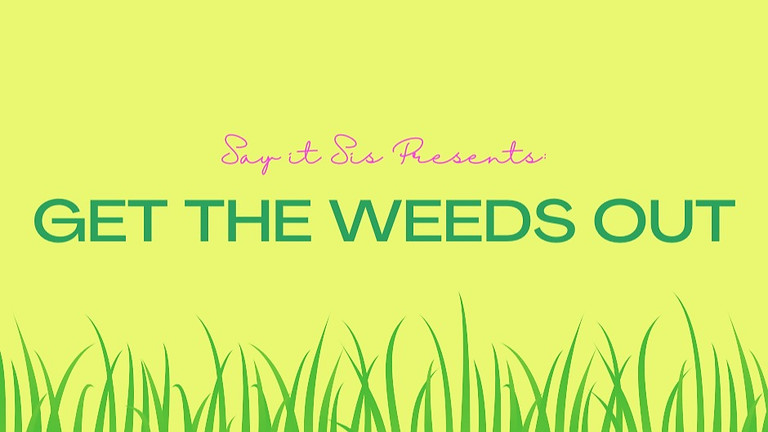 Get The Weeds Out Live Show