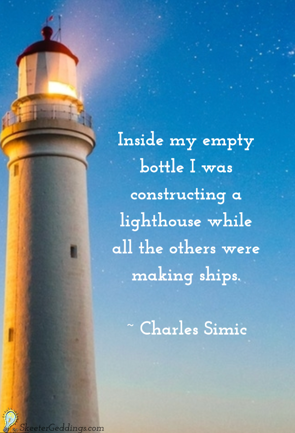 Inside my empty bottle I was constructing a lighthouse while all the others were making ships -Charles Simic quote image