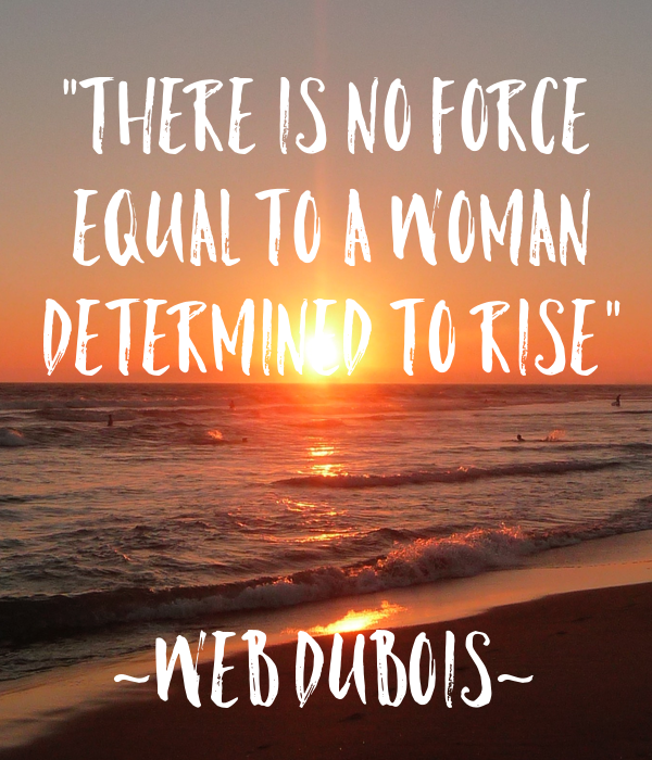 There is no force equal to a woman determined to rise -Web Dubois quote image