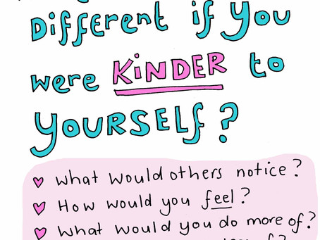 What would be different if you were kinder to yourself?