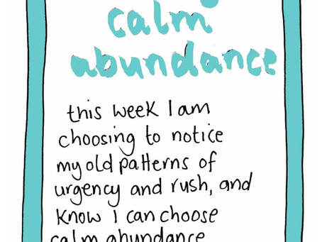Calm down - choosing calm abundance over rush and urgency