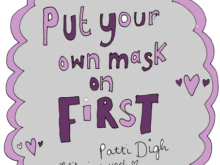 Put your mask on first - why I do what I do. Inspiration from Patti Digh