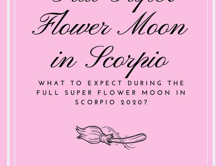 Full Super Flower Moon in Scorpio May 7th, 2020