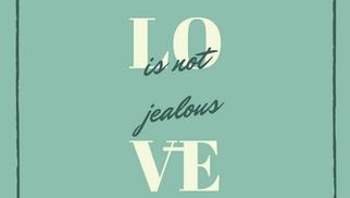 LOVE IS NOT...Jealous