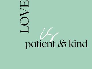 LOVE IS...Patient & Kind