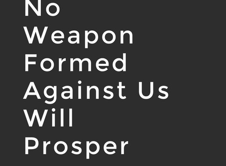No Weapon Formed Against Us Will Prosper