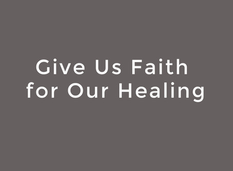 Give Us Faith for Our Healing