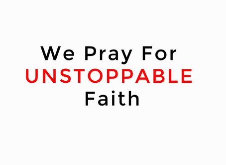 We Pray For Unstoppable Faith