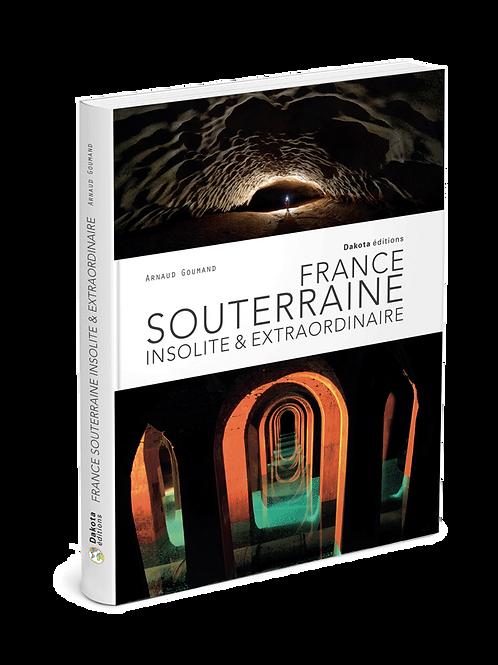 FRANCE SOUTERRAINE, INSOLITE ET EXTRAORDINAIRE