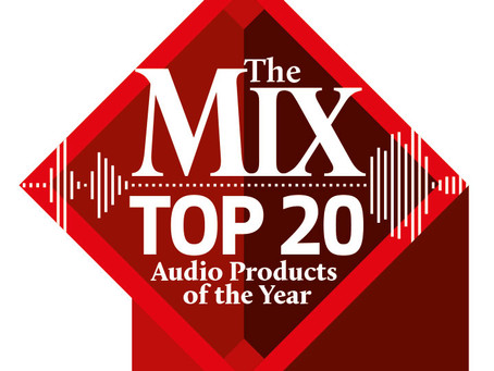 Mix Magazine - The Mix Top 20: Audio Products of the Year