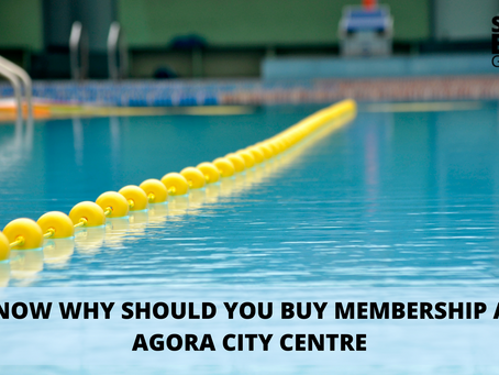 Know Why Should You Buy Membership At Agora City Centre