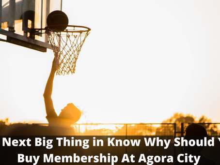 The Next Big Thing in Know Why Should You Buy Membership At Agora City Centre