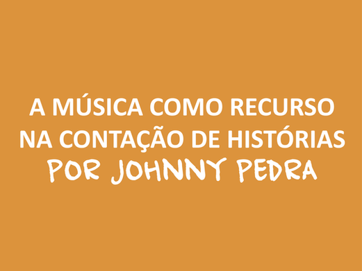 A música como recurso na contação de histórias, por Johnny Pedra
