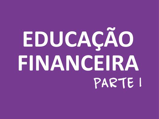 """Artigo """"Educação Financeira – Parte 1"""""""