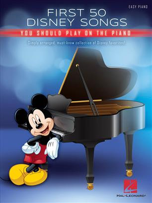 FIRST 50 DISNEY SONGS YOU SHOULD PLAY ON THE PIANO: EASY PIANO