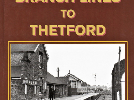 New Book The Branch Lines to Thetford Peter Paye 2020