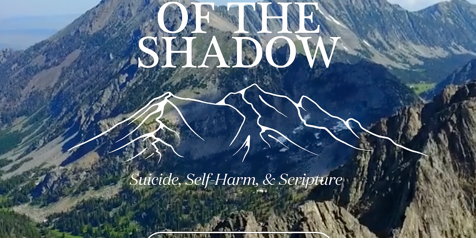The Valley of the Shadow: Suicide, Self-Harm & Scripture