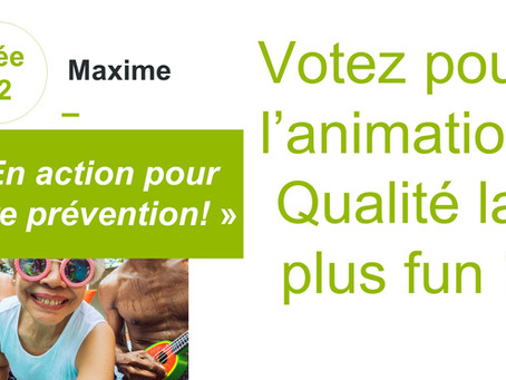 Votez pour l'animation Qualité la plus fun!! N°02 : En action pour la prévention!