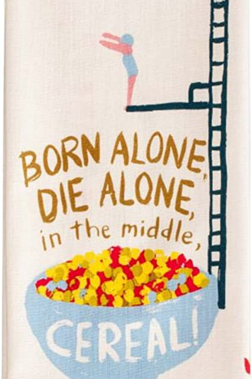 born alone, die alone, in the middle...cereal dish towel