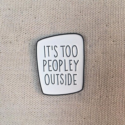 it's too peopley outside introvert enamel pin