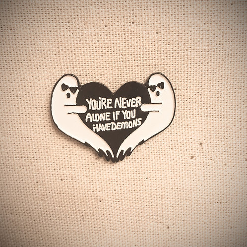 you're never alone if you have demons enamel pin