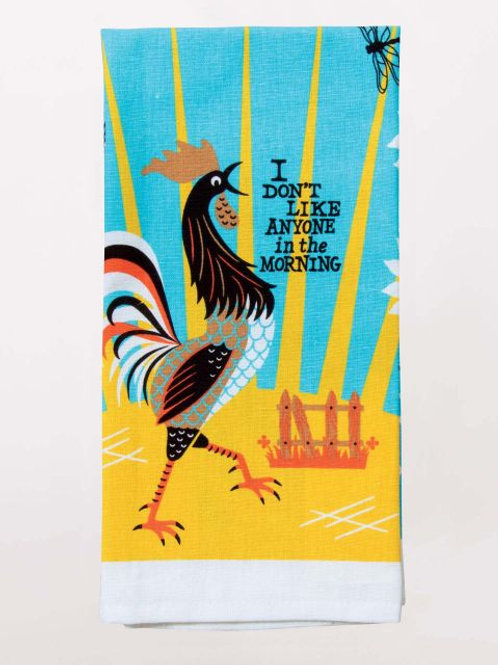 i don't like anyone in the morning rooster farm dish towel