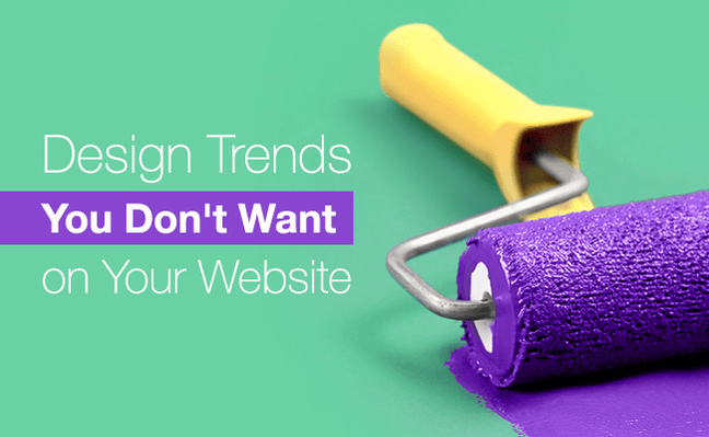 In the market for a new website? Here are some design trends you don't want to incorporate.