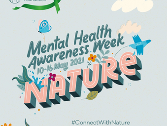 10-16 May is Mental Health Awareness Week 20212: Connect with Nature