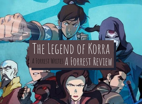 The Legend of Korra, A Forrest Review