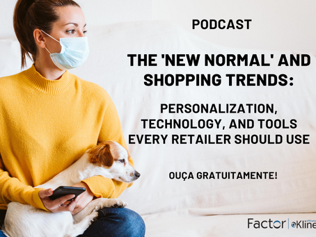 """Ouça o novo Podcast """"The 'New Normal' and Shopping Trends: Personalization, Technology,"""