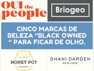 "Cinco marcas de beleza ""Black owned "" para ficar de olho."