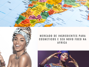 Mercado de ingredientes para cosméticos e seu novo foco na África