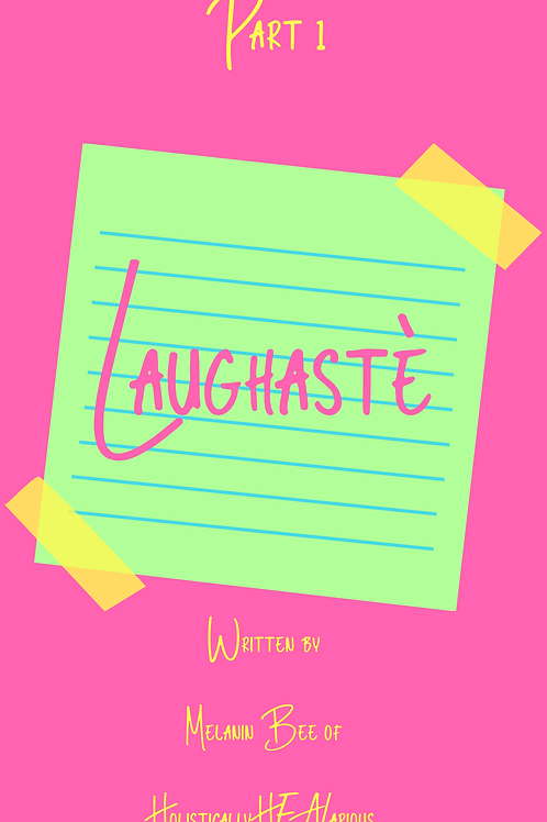 Laughaste' Part 1
