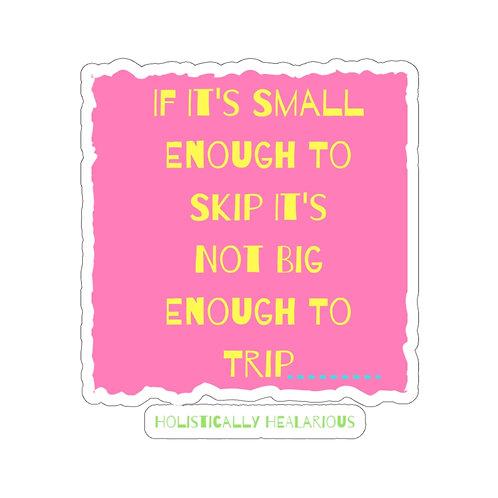 If it's  small... Kiss-Cut Stickers