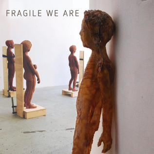 Fragile We Are